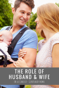 The Role of Husband and Wife In a Christ-Centered Home
